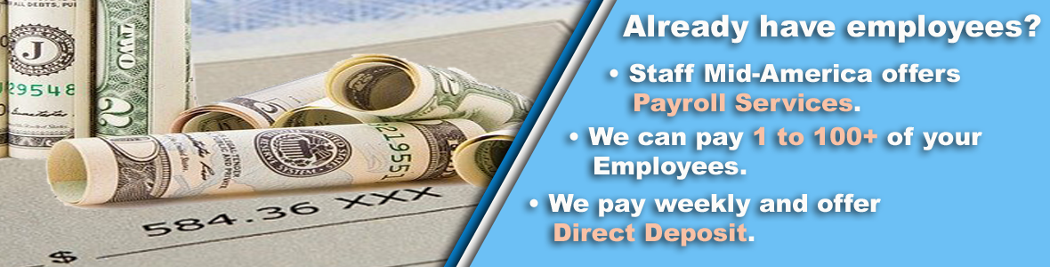 Already have employees?  Staff Mid-America offers payroll services for 1 to 100+ employees. We pay employees weekly and offer Direct Deposit.